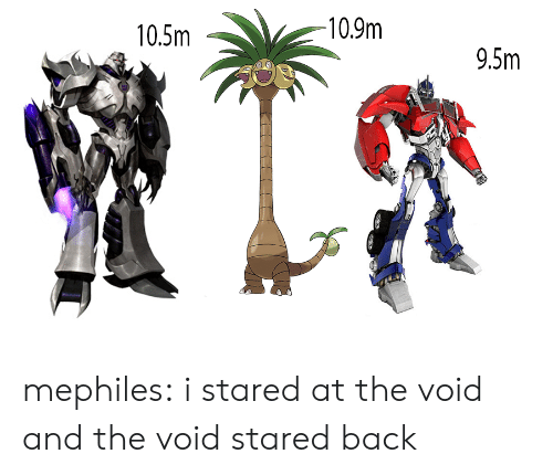 Stared At: 10.9m  10.5m  9.5m mephiles: i stared at the void and the void stared back