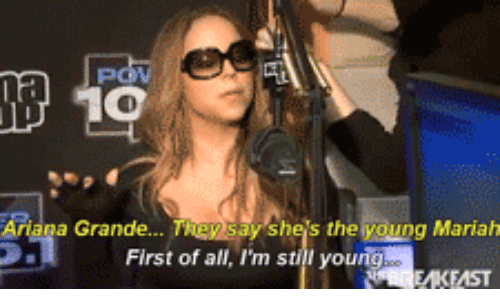 The Young: 10  Ariana  Sheis the young Mariah  Grande...  First of all, I'm stil yourng
