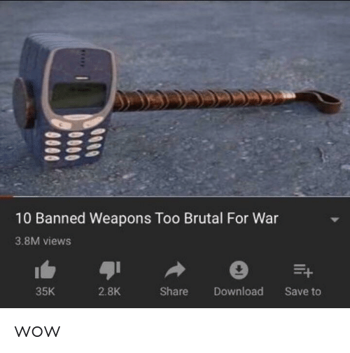Wow, War, and Weapons: 10 Banned Weapons Too Brutal For War  3.8M views  2.8K  Share Download Save to  35K wow