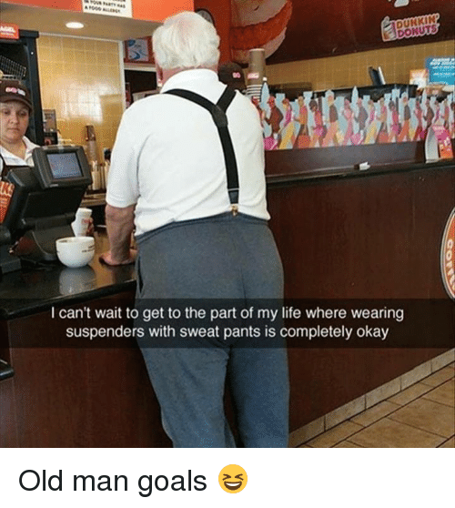 suspenders: 10  DUNKIN  DONUTS  I can't wait to get to the part of my life where wearing  suspenders with sweat pants is completely okay Old man goals 😆