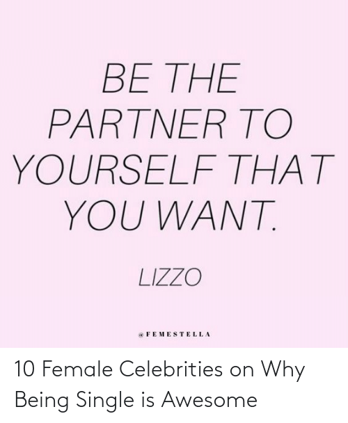 female: 10 Female Celebrities on Why Being Single is Awesome