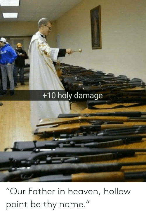"Holy: +10 holy damage ""Our Father in heaven, hollow point be thy name."""