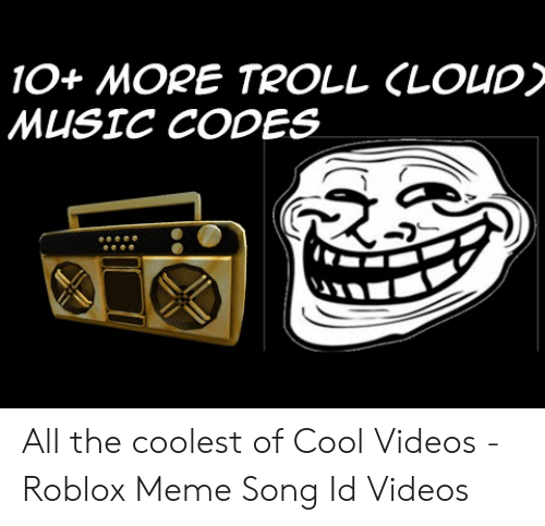 10 More Troll Cloud Music Codes All The Coolest Of Cool Videos