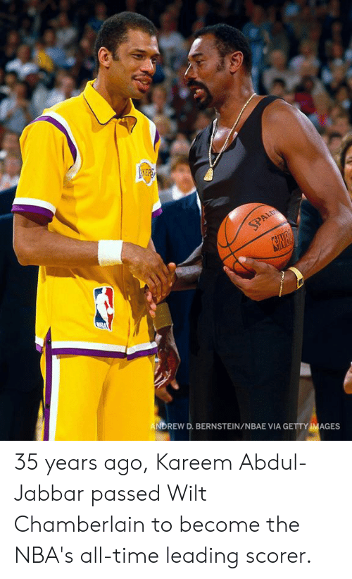 getty: 10)  NDREW D. BERNSTEIN/NBAE VIA GETTY IMAGES 35 years ago, Kareem Abdul-Jabbar passed Wilt Chamberlain to become the NBA's all-time leading scorer.
