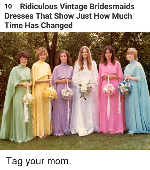Bridesmaids: 10 Ridiculous Vintage Bridesmaids  Dresses That Show Just How Much  Time Has Changed Tag your mom.