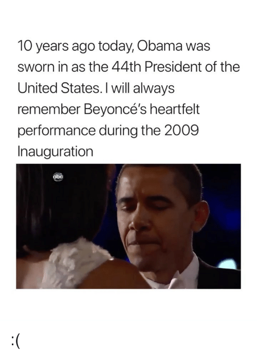 Sworn: 10 years ago today, Obama was  sworn in as the 44th President of the  United States. I will always  remember Beyoncé's heartfelt  performance during the 2009  Inauguration  abc :(