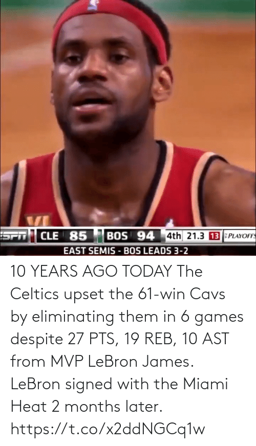 LeBron James: 10 YEARS AGO TODAY The Celtics upset the 61-win Cavs by eliminating them in 6 games despite 27 PTS, 19 REB, 10 AST from MVP LeBron James.   LeBron signed with the Miami Heat 2 months later. https://t.co/x2ddNGCq1w
