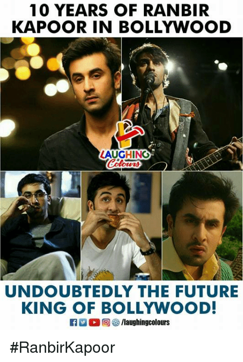 Bollywood: 10 YEARS OF RANBIR  KAPOOR IN BOLLYWOOD  AUGHING  UNDOUBTEDLY THE FUTURE  KING OF BOLLYWOOD  R E O @ 紗/laughingcolours #RanbirKapoor