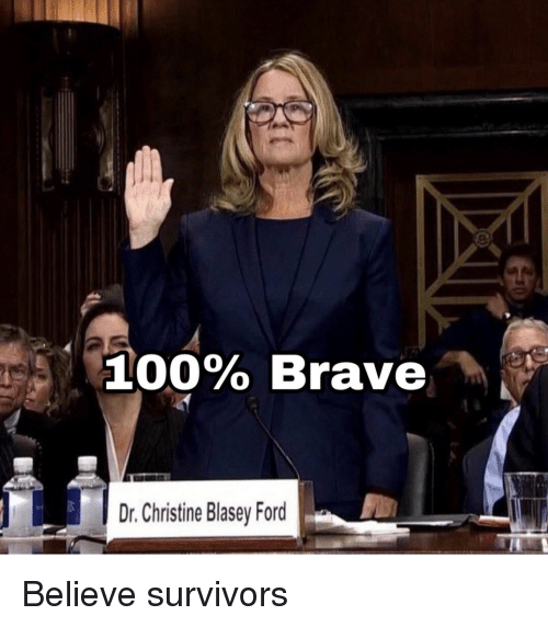 Anaconda, Brave, and Ford: 100% Brave  Dr. Christine Blasey Ford Believe survivors