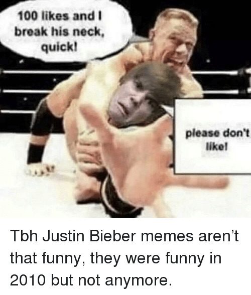 Bieber Memes: 100 likes and I  break his neck,  quick!  please dont  likel