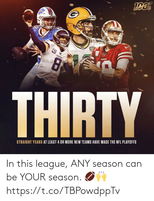 At Least: 100  VIKINGS  49SBE  THIRTY  STRAIGHT YEARS AT LEAST 4 OR MORE NEW TEAMS HAVE MADE THE NFL PLAYOFFS In this league, ANY season can be YOUR season. 🏈🙌 https://t.co/TBPowdppTv