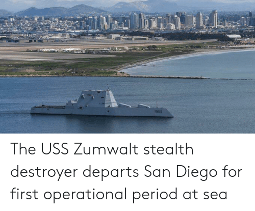 Period, San Diego, and San: 1000 The USS Zumwalt stealth destroyer departs San Diego for first operational period at sea