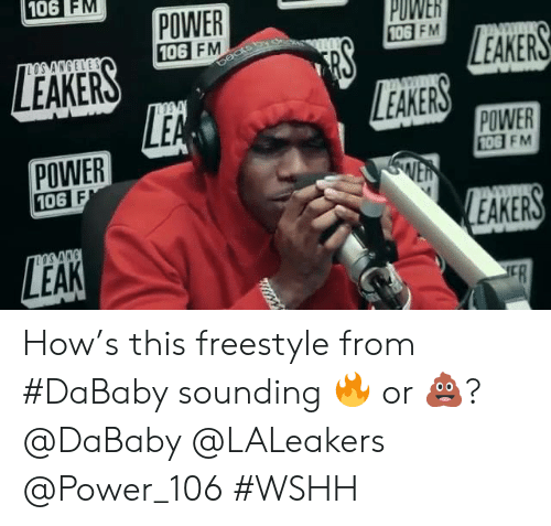 sounding: 106 FM  POWER  106 FM  PUWER  106  FM  LEAKERS  EAKERS  POWER  106  POWER  10G FM  EAKERS How's this freestyle from #DaBaby sounding 🔥 or 💩? @DaBaby @LALeakers @Power_106 #WSHH