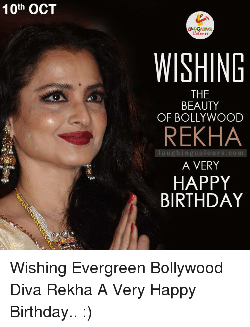 happy birthday wishes: 10th OCT  WISHING  THE  BEAUTY  OF BOLLYWOOD  REKHA  laughing Colours co m  A VERY  HAPPY  BIRTHDAY Wishing Evergreen Bollywood Diva Rekha A Very Happy Birthday.. :)