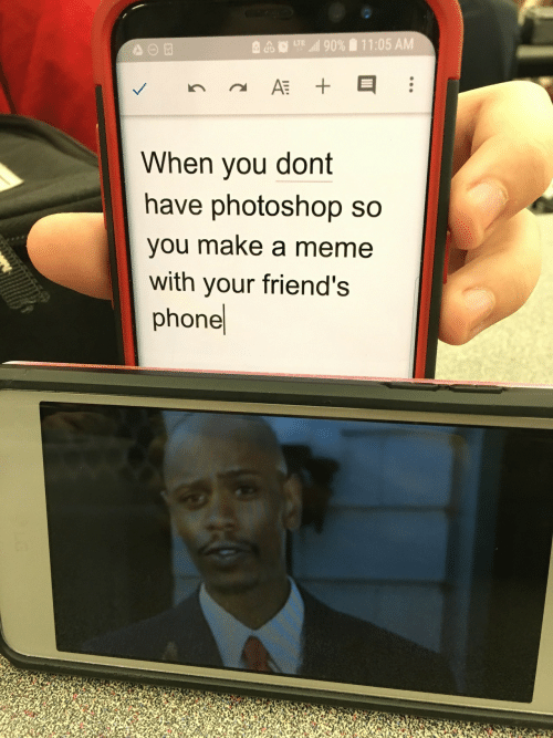 Friends, Meme, and Phone: 11:05 AM  ll 90%  LTE  AT  When you dont  have photoshop so  you make a meme  with your friend's  phone  II  +