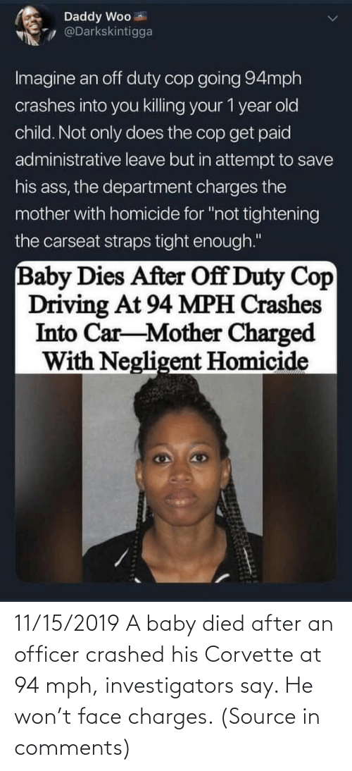 won: 11/15/2019 A baby died after an officer crashed his Corvette at 94 mph, investigators say. He won't face charges. (Source in comments)