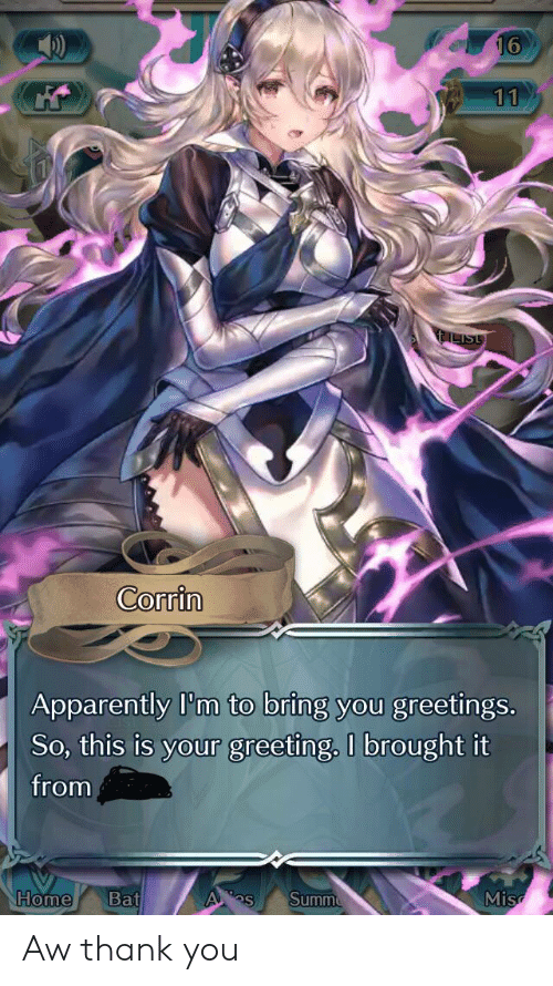 Aw Thank You: 11  2ILIST  Corrin  Apparently I'm to bring you greetings.  So, this is your greeting. I brought it  from  Home  Bat  Summ  A  Mis Aw thank you