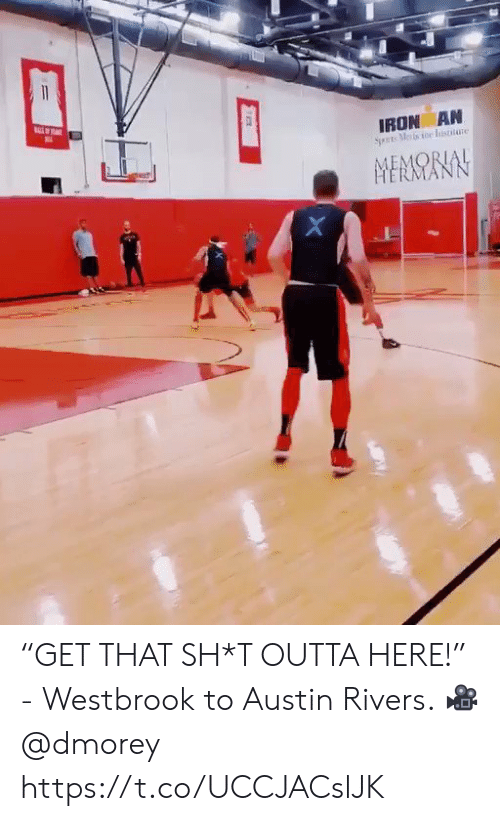 "Outta: 11  IRON AN  Sets Metsoe Iisttate  MEMORIAL  HERMANI ""GET THAT SH*T OUTTA HERE!""  - Westbrook to Austin Rivers.   ? @dmorey https://t.co/UCCJACslJK"