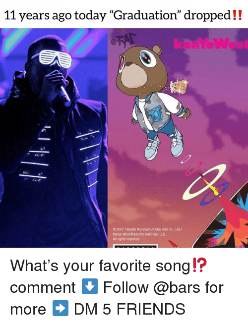 """Friends, Kanye, and Memes: 11 years ago today """"Graduation"""" dropped!!  kanreWest  2007 Takashi Murakami/Kaikai Kiki Co., Ltd/  Kanye West/Mascotte Holdings, LLC  All rights reserved What's your favorite song⁉️comment ⬇️ Follow @bars for more ➡️ DM 5 FRIENDS"""