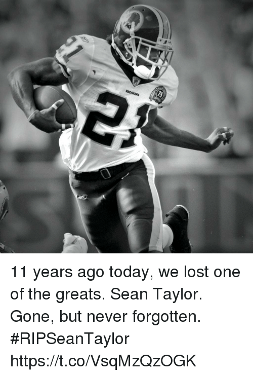 gone but never forgotten: 11 years ago today, we lost one of the greats. Sean Taylor.  Gone, but never forgotten. #RIPSeanTaylor https://t.co/VsqMzQzOGK