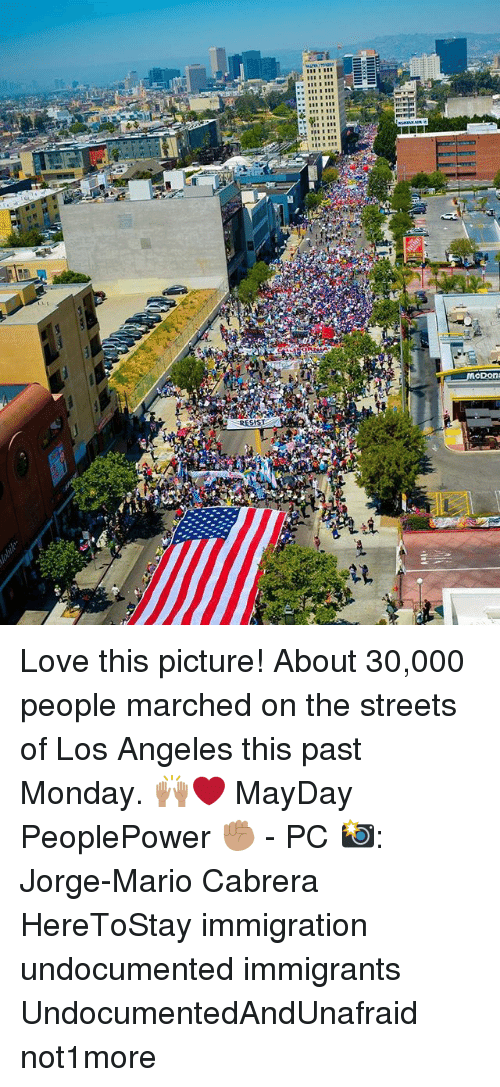 Mayday: 1111111  McDon  Bis Love this picture! About 30,000 people marched on the streets of Los Angeles this past Monday. 🙌🏽❤️ MayDay PeoplePower ✊🏽 - PC 📸: Jorge-Mario Cabrera HereToStay immigration undocumented immigrants UndocumentedAndUnafraid not1more