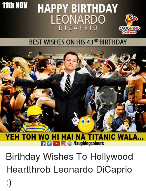Birthday, Leonardo DiCaprio, and Titanic: 11th NOV  HAPPY BIRTHDAY  LEONARDO  DICAPRIO  LAUGHING  BEST WISHES ON HIS 43ND BIRTHDAY  YEH TOH WO HI HAI NA TITANIC WALA... Birthday Wishes To Hollywood Heartthrob Leonardo DiCaprio :)