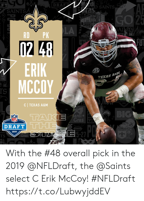 Memes, Nfl, and NFL Draft: 12  0  DRAFT i  00 SAINTS  RAF  LA  RD PK  ERIK  MCCOY  ciaidlciS  TEXAS  IS  C TEXAS A&M  2019  BIG  Ti  TH  ardi  Gras c  NFL  DRAFT  2019  SAINT  5-27  TS With the #48 overall pick in the 2019 @NFLDraft, the @Saints select C Erik McCoy! #NFLDraft https://t.co/LubwyjddEV