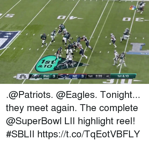 Philadelphia Eagles, Memes, and Patriotic: 12  53  7st  a1O  PHI 3  NE 31st 2:39 40 1st & 10 .@Patriots. @Eagles. Tonight... they meet again.  The complete @SuperBowl LII highlight reel! #SBLII https://t.co/TqEotVBFLY