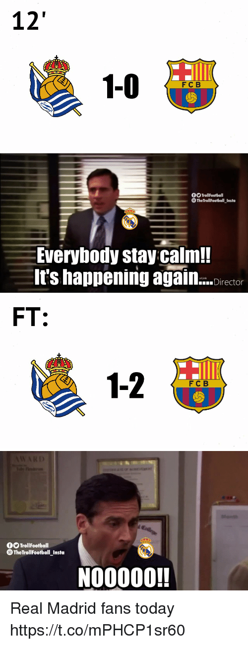 Memes, Real Madrid, and Today: 12  FC B   f TrollFootball  TheTrollFootball_Insta  Everybody stay calm!  It's happening again...ctor  erLink   FT:  1-2  FC B   0OTrollFootball  TheTrollFootball Insto  NO0000! Real Madrid fans today https://t.co/mPHCP1sr60