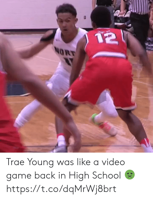 video game: 12  NORT Trae Young was like a video game back in High School 🤢 https://t.co/dqMrWj8brt