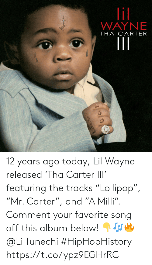 "below: 12 years ago today, Lil Wayne released 'Tha Carter III' featuring the tracks ""Lollipop"", ""Mr. Carter"", and ""A Milli"". Comment your favorite song off this album below! 👇🎶🔥 @LilTunechi #HipHopHistory https://t.co/ypz9EGHrRC"