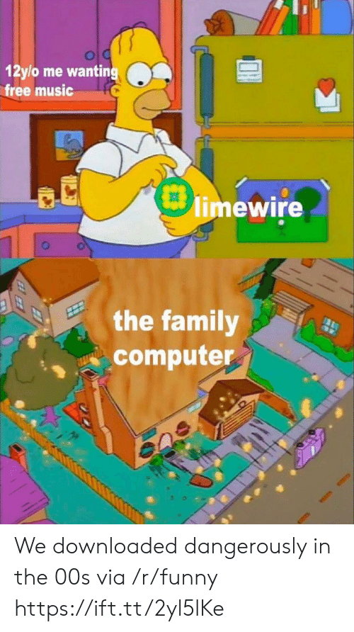 Family, Funny, and Music: 12ylo me wanting  free music  limewire  the family  computer We downloaded dangerously in the 00s via /r/funny https://ift.tt/2yl5lKe