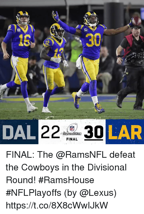 lar: 13  30  12  AL 2230  KFL  ,-DIVISIONAL)  FINAL  LAR FINAL: The @RamsNFL defeat the Cowboys in the Divisional Round! #RamsHouse #NFLPlayoffs  (by @Lexus) https://t.co/8X8cWwIJkW