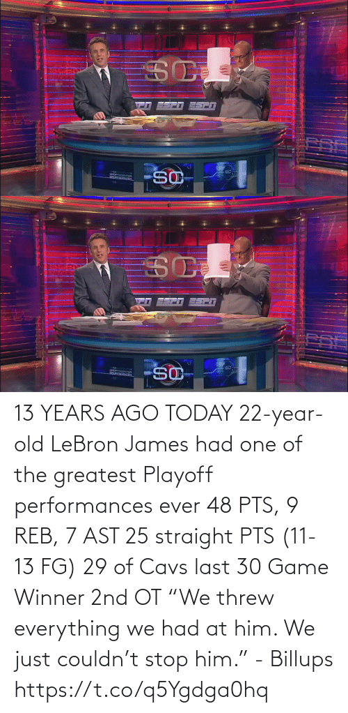 """greatest: 13 YEARS AGO TODAY 22-year-old LeBron James had one of the greatest Playoff performances ever  48 PTS, 9 REB, 7 AST  25 straight PTS (11-13 FG) 29 of Cavs last 30 Game Winner 2nd OT  """"We threw everything we had at him. We just couldn't stop him."""" - Billups https://t.co/q5Ygdga0hq"""