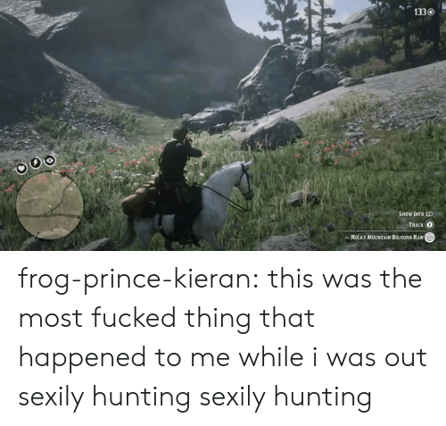 Prince, Rocky, and Target: 1330  SHOW INFO RD  ТААCK о  ROCKY MOUNTAIN BIGHORN RAMT frog-prince-kieran:  this was the most fucked thing that happened to me while i was out sexily hunting  sexily hunting