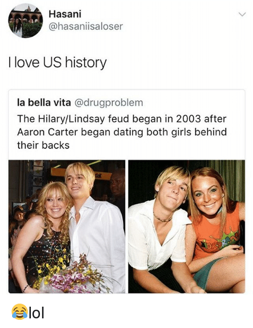 Behinde: 137  Hasani  @hasaniisaloser  I love US history  la bella vita @drugproblem  The Hilary/Lindsay feud began in 2003 after  Aaron Carter began dating both girls behind  their backs 😂lol