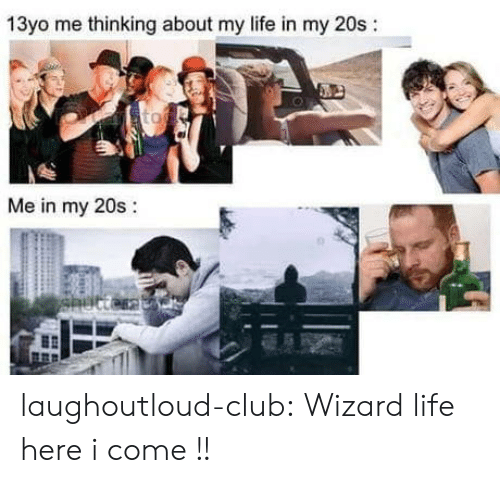 here i come: 13yo me thinking about my life in my 20s:  Me in my 20s:  0 laughoutloud-club:  Wizard life here i come !!
