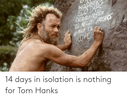 isolation: 14 days in isolation is nothing for Tom Hanks