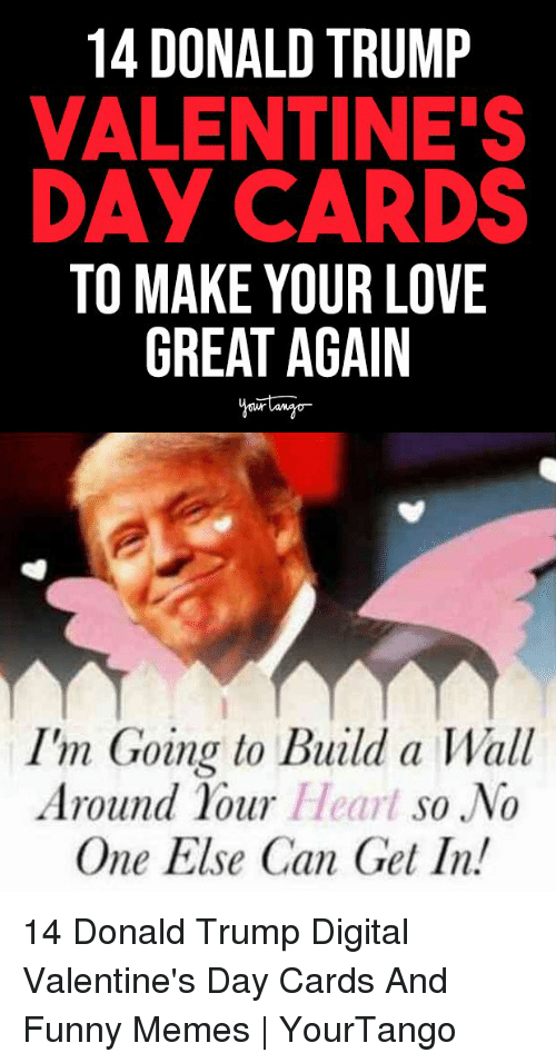 Donald Trump, Funny, and Love: 14 DONALD TRUMP  VALENTINE'S  DAY CARDS  TO MAKE YOUR LOVE  GREAT AGAIN  I'm Goina to Build a Wall  Around 1our Heart so No  One Else Can Get In! 14 Donald Trump Digital Valentine's Day Cards And Funny Memes | YourTango
