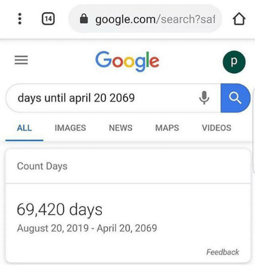 google.com: 14  google.com/search?saf  Google  p  days until april 20 2069  ALL  IMAGES  NEWS  MAPS  VIDEOS  Count Days  69,420 days  August 20, 2019 - April 20, 2069  Feedback