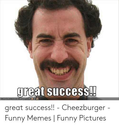 14 Great Success Ocanhaschee2e0rge Room Great Success Cheezburger Funny Memes Funny Pictures Funny Meme On Awwmemes Com