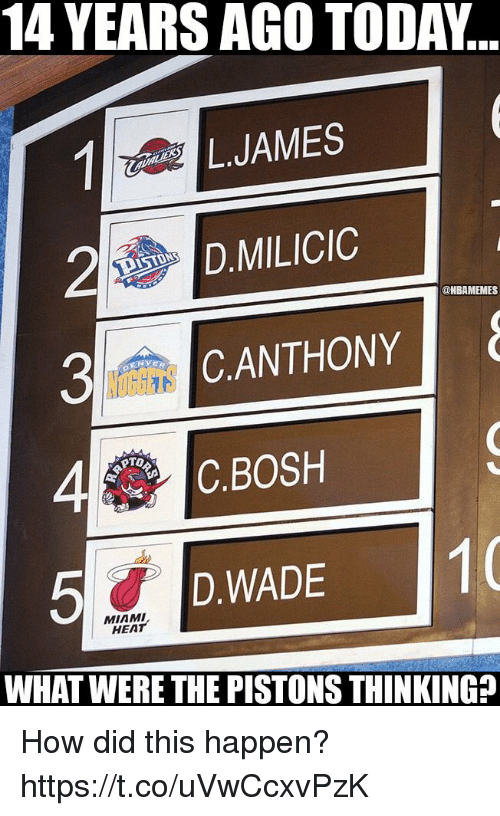 Miami Heat: 14 YEARS AGO TODA...  L.JAMES  D.MILICIC  ANTHONY  @NBAMEMES  4C.BOSH  5D.WADE  D.WADE1  MIAMI  HEAT  WHAT WERE THE PISTONS THINKING? How did this happen? https://t.co/uVwCcxvPzK