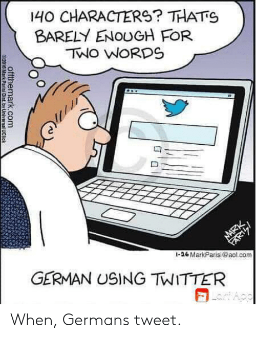 Twitter, aol.com, and Aol: 140 CHARACTERS? THATS  BARELY ENOUGH FOR  TWO WORDS  FARTZ  1-26 MarkParisi@aol.com  NARK,  GERMAN USING TWITTER  LaApp  offthemark.com  G$2016 Mark Parisi Dist by Universal UClick When, Germans tweet.