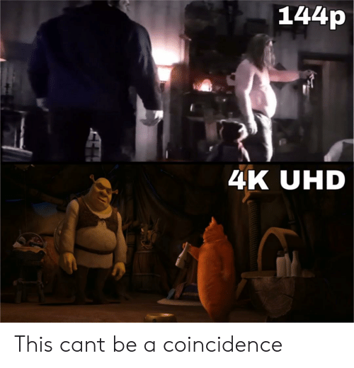 144P 4K: 144p  4K UHD This cant be a coincidence