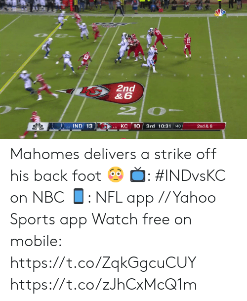 foot: 15  2nd  &6  2P  КС 10  IND 13  3rd 10:31 :40  2nd & 6  2-2  4-0 Mahomes delivers a strike off his back foot 😳  📺: #INDvsKC on NBC 📱: NFL app // Yahoo Sports app Watch free on mobile: https://t.co/ZqkGgcuCUY https://t.co/zJhCxMcQ1m