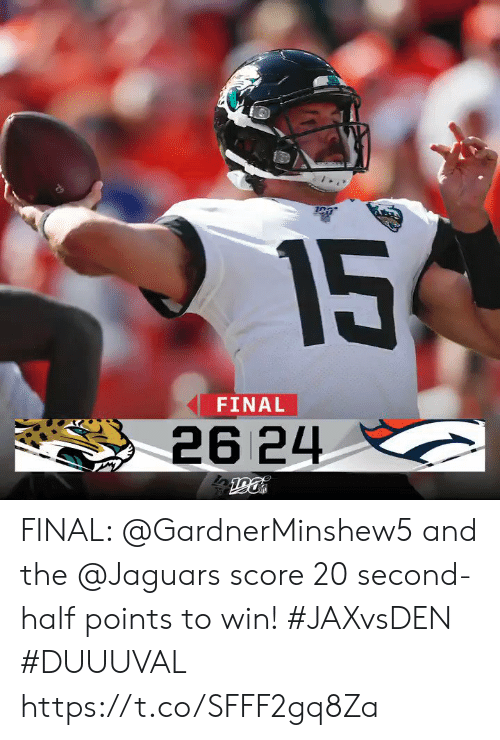 Memes, 🤖, and Jaguars: 15  FINAL  26 24 FINAL: @GardnerMinshew5 and the @Jaguars score 20 second-half points to win! #JAXvsDEN #DUUUVAL https://t.co/SFFF2gq8Za