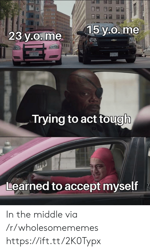 The Middle, Tough, and Act: 15 y.O. me  23 y.o. me  G152  Trying to act tough  Learned to accept myself In the middle via /r/wholesomememes https://ift.tt/2K0Typx