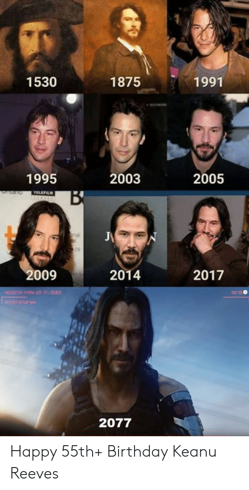 Birthday, Dank, and Happy: 1530  1875  1991  1995  2003  2005  ELEFILN  nal  09  2009  2014  2017  HICO ,20  YTSTUP  2077 Happy 55th+ Birthday Keanu Reeves