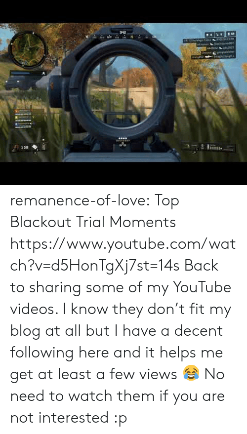 my youtube: 158  LE remanence-of-love:  Top Blackout Trial Moments    https://www.youtube.com/watch?v=d5HonTgXj7st=14s  Back to sharing some of my YouTube videos. I know they don't fit my blog at all but I have a decent following here and it helps me get at least a few views 😂 No need to watch them if you are not interested :p