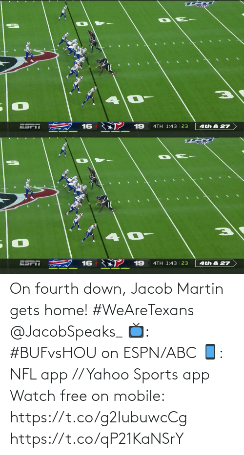Home: 16 ン19  4TH 1:43 | 23  4th & 27   ESPI  16  19  4TH 1:43 | 23  4th & 27 On fourth down, Jacob Martin gets home! #WeAreTexans @JacobSpeaks_  📺: #BUFvsHOU on ESPN/ABC 📱: NFL app // Yahoo Sports app Watch free on mobile: https://t.co/g2IubuwcCg https://t.co/qP21KaNSrY